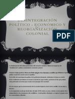 Desintegración político - económico y reorganización colonial
