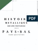 Histoire métallique des XVII provinces des Pays-Bas, depuis l'abdication de Charles-Quint, jusqu'à la Paix de Bade en MDCCXVI. T. IV / Gerard van Loon ; traduite du hollandois
