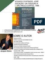 DELORS, JACQUES E EUFRAZIO, JOSÉ CARLOS.EDUCAÇÃO UM TESOURO A DESCOBRIR