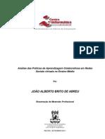 Abreu, J. A. B. Análise das Práticas de Aprendizagem Colaborativas em Redes Sociais virtuais no Ensino Médio. 2011. p. 125. Dissertação (Mestrado em Ciência da Computação) - Centro de Informática, Universidade Federal de Pernambuco, Recife, 2011.