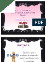Motivos para criar um blog!-Mírian