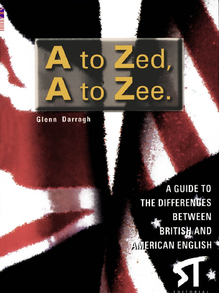 A to Zed, A to Zee - A Guide to the Differences Between British and  American English | English Language | Noun