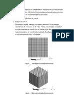 A primeira etapa na obtenção da solução de um problema de CFD é a geração de uma malha que defina todo o domínio computacional as células ou volumes nas quais as variáveis do escoamento serão calculadas