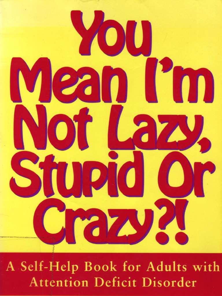 You mean i m not crazy adult attention deficit hyperactivity you mean i m not crazy adult attention deficit hyperactivity disorder attention deficit hyperactivity disorder fandeluxe Images