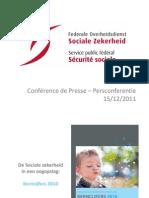 Presentatie Hoe gaat het met onze sociale zekerheid? De kerncijfers van de sociale zekerheid en de plaats van België in Europa