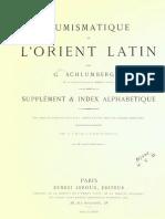 Numismatique de l'Orient Latin. Supplément & index alphabetique / G. Schlumberger ; avec deux planches graveés par L. Dardel et une carte des ateliers monétaires