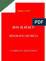 Vladimir Alexe - Ion Iliescu (Biografia Secreta)