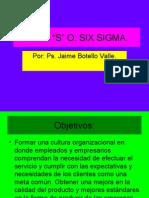 LAS 5 s, o Six Sigma. Ps. Jaime Botello Valle