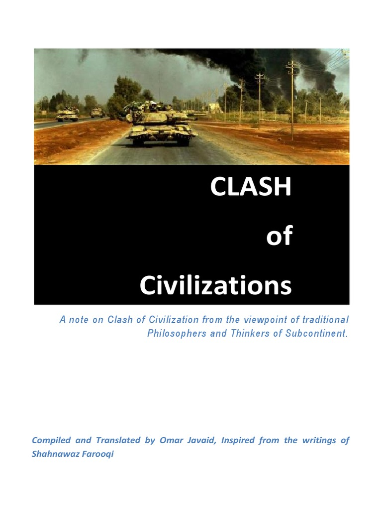 the clash of civilizations essay Free essay: the clash of civilizations and the remaking of world order by samuel p huntington is an extremely well written and insightful book samuel p.