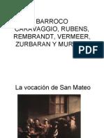 Caravaggio Rubens, Rembrandt Vermeer, Zurbaran y Murillo