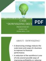 CASE Study on Downsizing