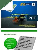 SE DGEP S4E 2011-2012 La biblioteca escolar consolidación y nuevos desafios Noviembre 24