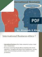 Ethics in International Scenario- Alamzeb Khan