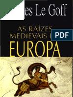 Le Goff, Jacques - Raízes Medievais da Europa