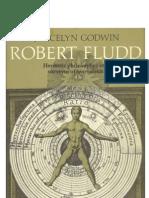 Joscelyn Godwin - Robert Fludd, Hermetic Philosopher and Surveyor of Two Worlds
