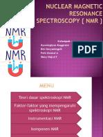 Nuclear Magnetic Resonance Spectroscopy { NMR } Kelompok 12