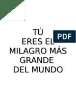 TU ERES EL MILAGRO MAS GRANDE DEL MUNDO