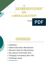 52356335 Ppt on Liberalization