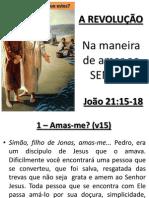 A REVOLUÇÃO Na maneira de Amar ao senhor Jo 21:15-18