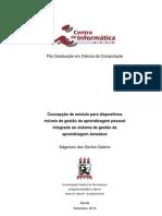 Galeno, A.S. (2010). Concepção de módulo para dispositivos móveis de gestão da aprendizagem pessoal integrado ao sistema de gestão da aprendizagem Amadeus. Dissertação (Mestrado em Ciências da Computação) - Universidade Federal de Pernambuco, Orientador