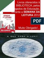 Livros oferecidos à BIBLIOTECA na Semana da Leitura 2012