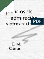 Cioran, E[1]. M. - Ejercicios de Admiracion y Otros Textos