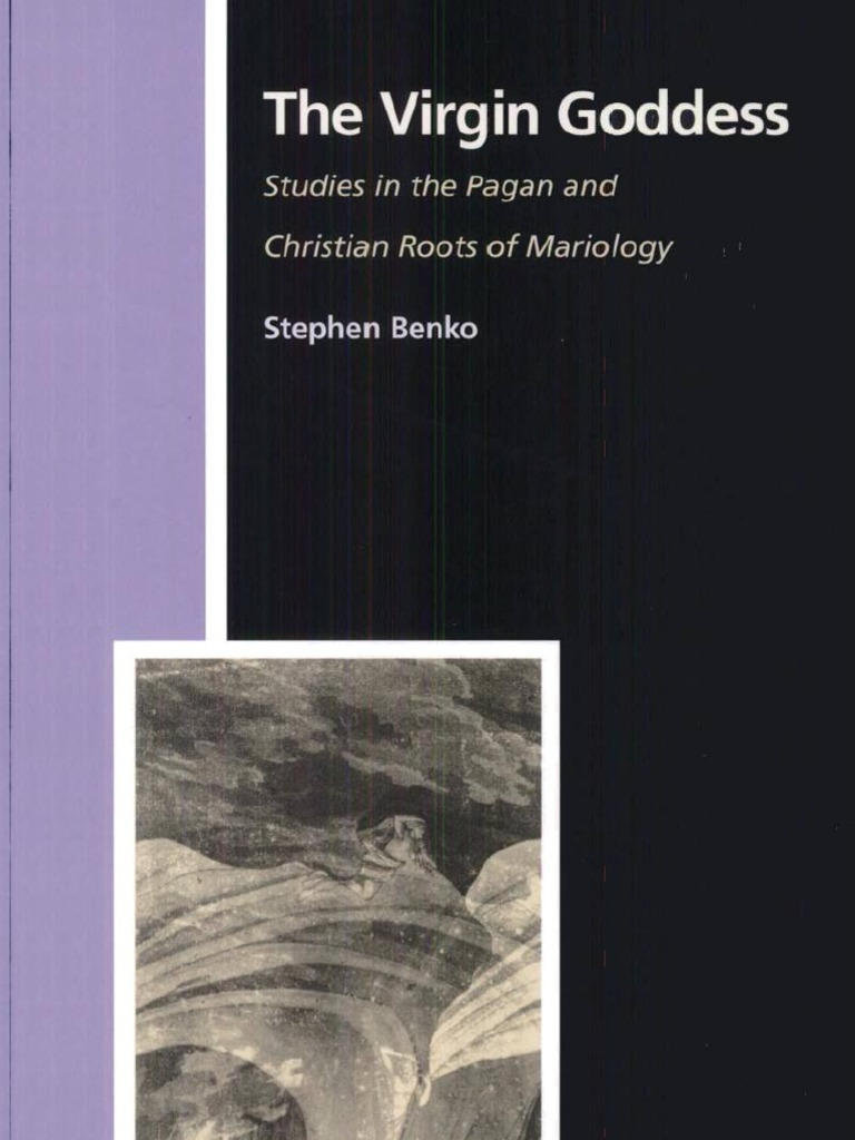 The Virgin Goddess Studies In Pagan And Christian Roots Of Mariology