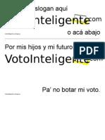 Inventa tu slogan, imprímelo y pégalo VotoInteligente