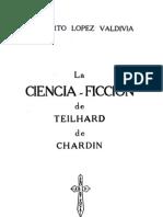 La Ciencia Ficción de Teilhard de Chardin - Rigoberto Lopez Valdivia (1981)[158 Pages]