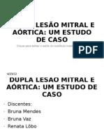 DUPLA LESÃO MITRAL E AÓRTICA