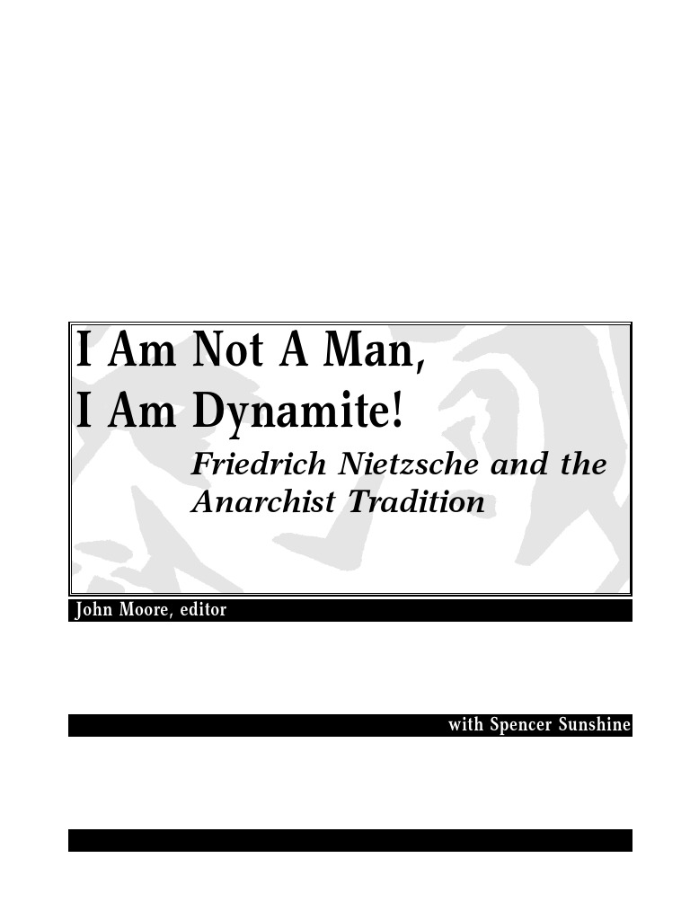 I Am Not A Man I Am Dynamite Friedrich Nietzsche And The Anarchist