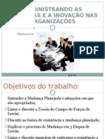 ADMINISTRANDO AS MUDANÇAS E A INOVAÇÃO NAS ORGANIZAÇÕES apresentação