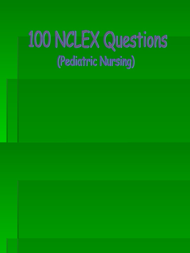 21108577 Nclex 100 Questions and Answers With Rationale Pediatric Nursing |  Urinary Tract Infection | Health Sciences