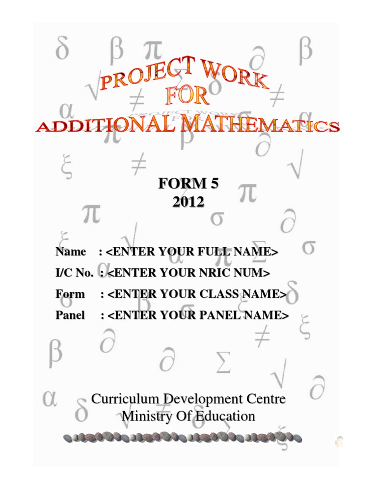 additional mathematics project work 2012 Project work add math 2012 how to do can you show me how to do the 2013 add math can u give me the answer for additional mathematics work project healthy diet.