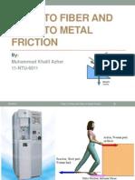 Fiber to Fiber and Fiber to Metal Friction