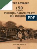 150 de Ani in Evolutia Cailor Ferate Din Dobrogea Vol.1 (P.covacef 2010)