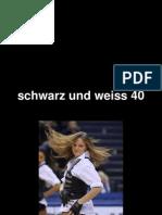 Schwarz Und Weiss 40