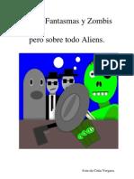 Mafia, Fantasmas y Zombis pero sobre todo Aliens.