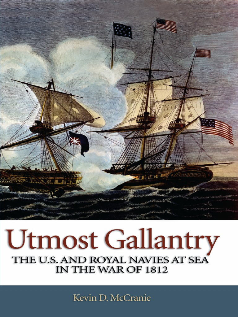 Utmost Gallantry: The U.S. and Royal Navies at Sea in the War of 1812 | Royal  Navy | Frigate