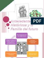 Antecedentes Historicos y La Familia Del Futuro