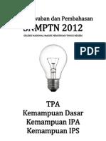 Kunci Jawaban Dan Pembahasan SEMUA KODE SOAL SNMPTN 2012 Kemampuan TPA, Dasar, IPA Dan IPS (Selasa-Rabu 12-13 Juni 2012)