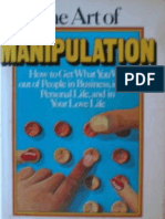 the Art of Manipulation How to Get What You Want Out of People in Business in Your Personal Life and in Your Love Life
