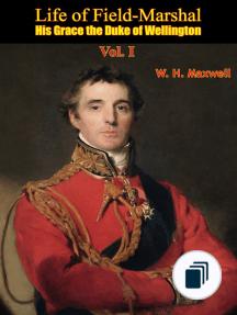 Life of Field-Marshal His Grace the Duke of Wellington