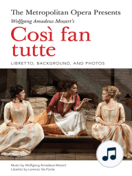 The Metropolitan Opera Presents: Mozart's Così fan tutte: Libretto, Background, and Photos