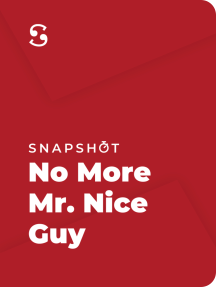 No More Mr. Nice Guy: A Proven Plan for Getting What You Want in Love, Sex, and Life