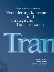 Veränderungskonzepte und Strategische Transformation: Trends, Krisen, Innovationen als Chancen nutzen