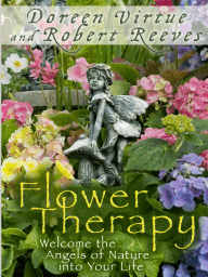 Flower Therapy by Doreen Virtue and Robert Reeves (Excerpt)