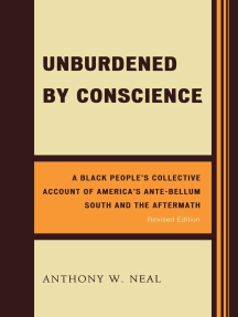 Unburdened by Conscience: A Black People's Collective Account of America's Ante-Bellum South and the Aftermath