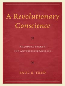 A Revolutionary Conscience: Theodore Parker and Antebellum America