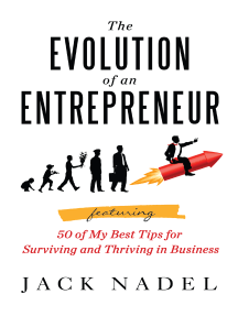 The Evolution of an Entrepreneur; Featuring 50 of My Best Tips for Surviving and Thriving in Business